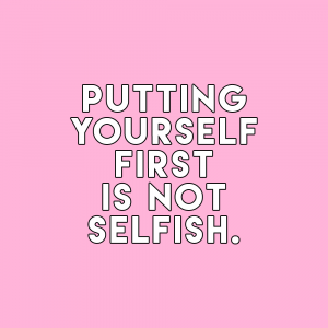 Putting Yourself First is NOT Selfish